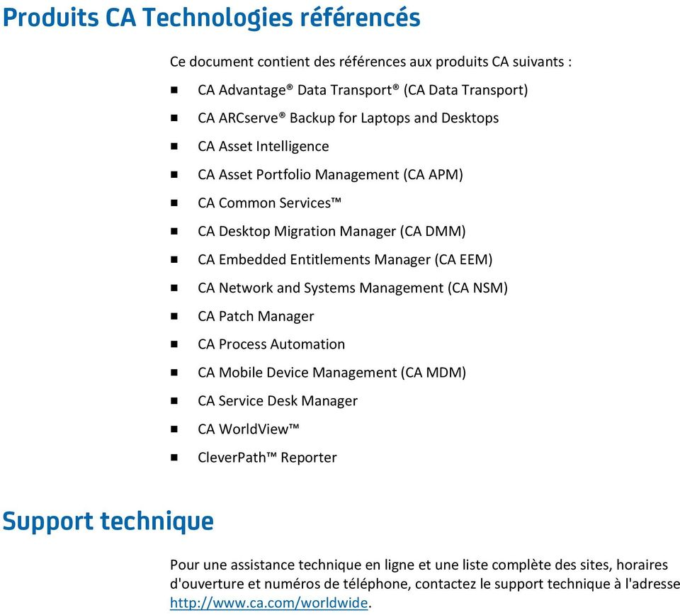 Systems Management (CA NSM) CA Patch Manager CA Process Automation CA Mobile Device Management (CA MDM) CA Service Desk Manager CA WorldView CleverPath Reporter Support technique Pour