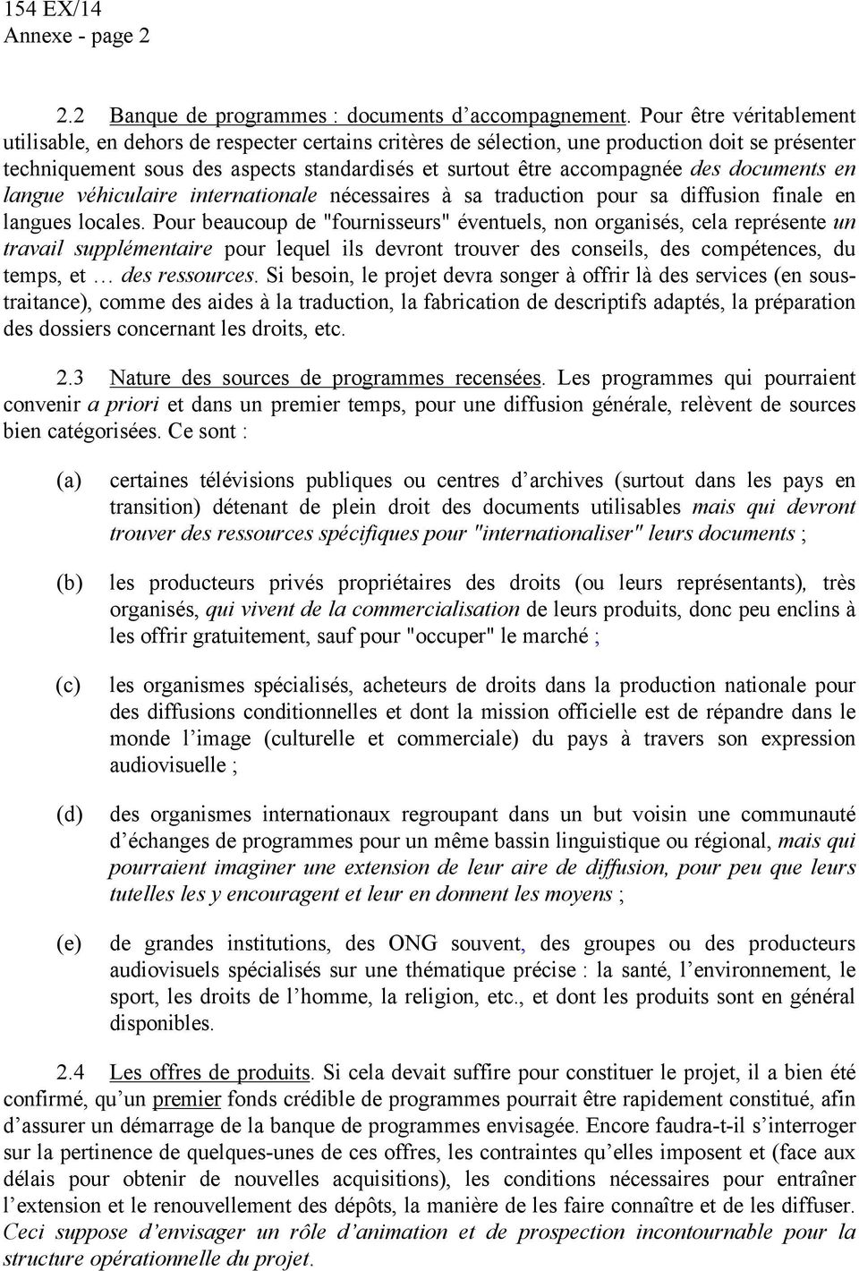 documents en langue véhiculaire internationale nécessaires à sa traduction pour sa diffusion finale en langues locales.