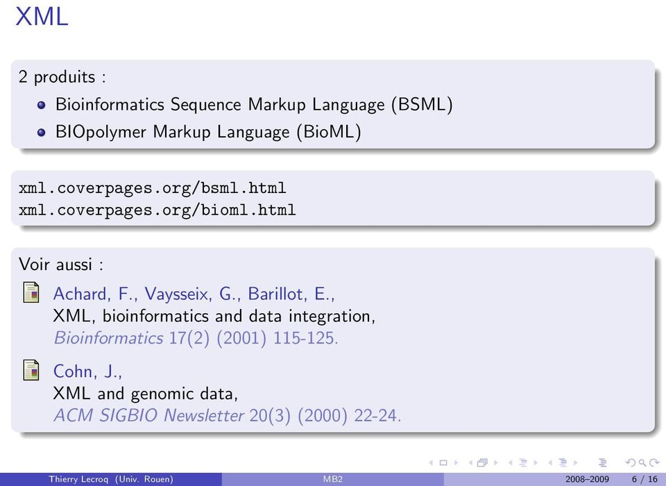 , Barillot, E., XML, bioinformatics and data integration, Bioinformatics 17(2) (2001) 115-125. Cohn, J.