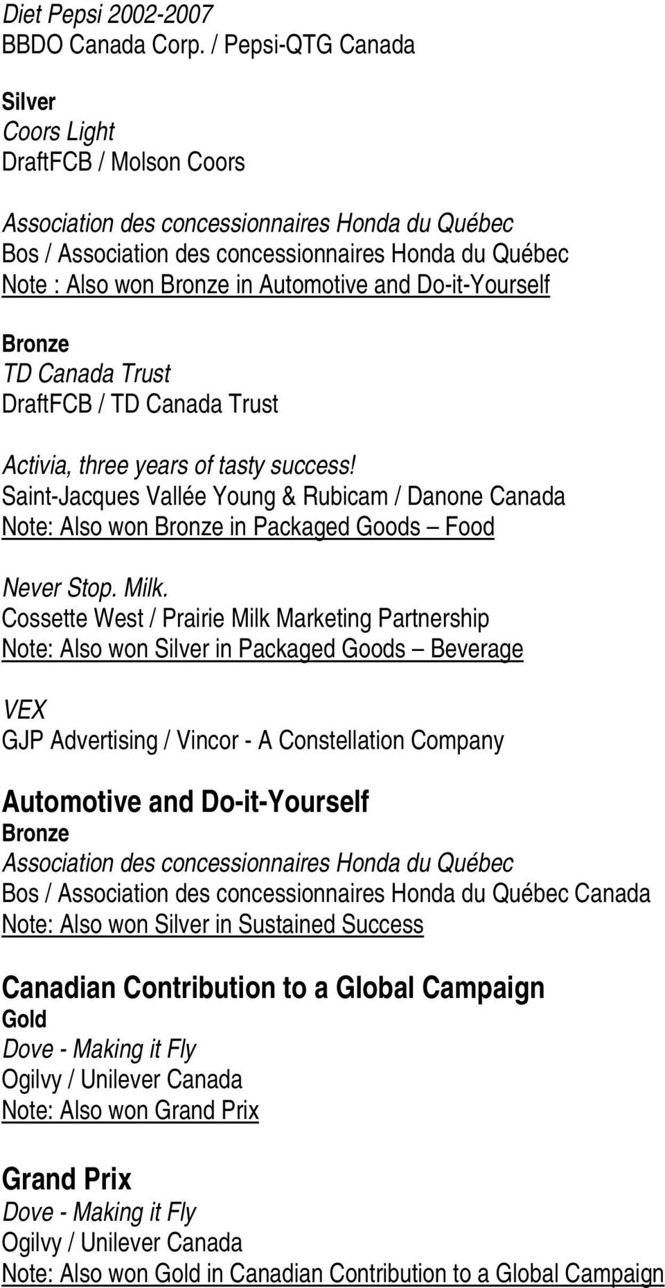 Do-it-Yourself TD Canada Trust DraftFCB / TD Canada Trust Activia, three years of tasty success! Saint-Jacques Vallée Young & Rubicam / Danone Canada Note: Also won in Packaged Goods Food Never Stop.