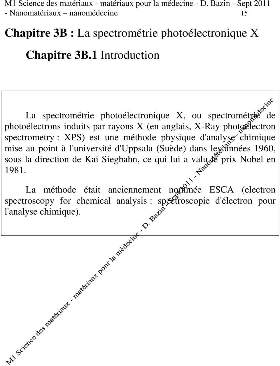 1 Introduction La spectrométrie photoélectronique X, ou spectrométrie de photoélectrons induits par rayons X (en anglais, X-Ray photoelectron spectrometry : XPS)