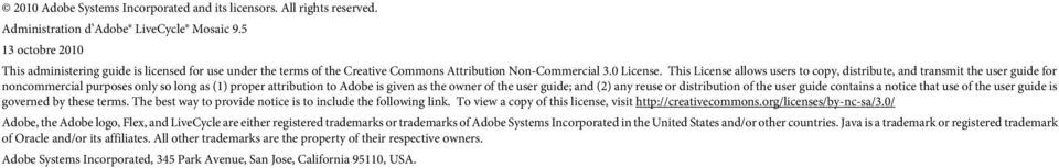 This License allows users to copy, distribute, and transmit the user guide for noncommercial purposes only so long as (1) proper attribution to Adobe is given as the owner of the user guide; and (2)