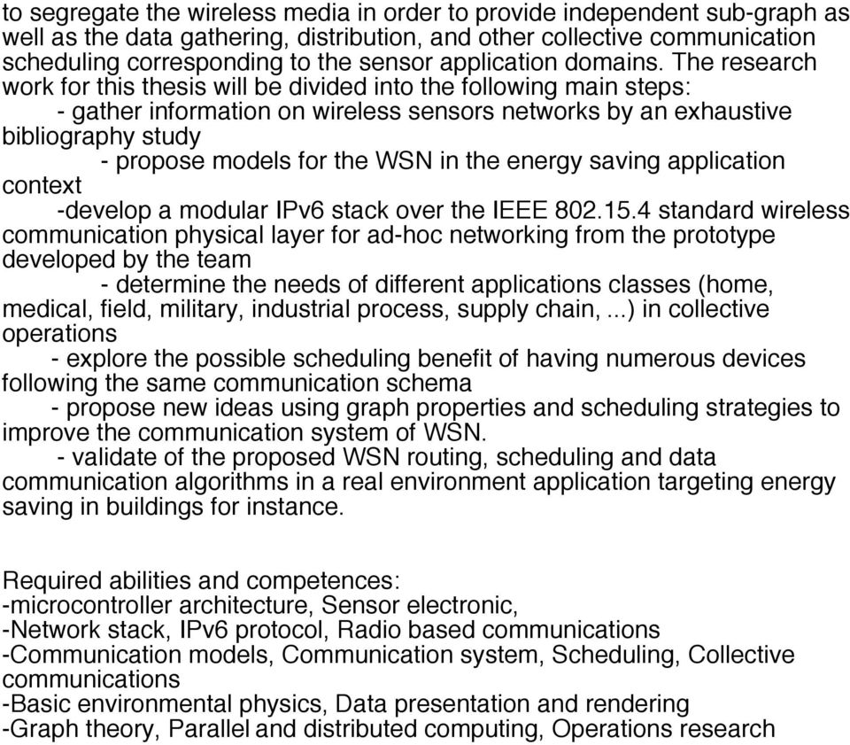 The research work for this thesis will be divided into the following main steps: - gather information on wireless sensors networks by an exhaustive bibliography study - propose models for the WSN in