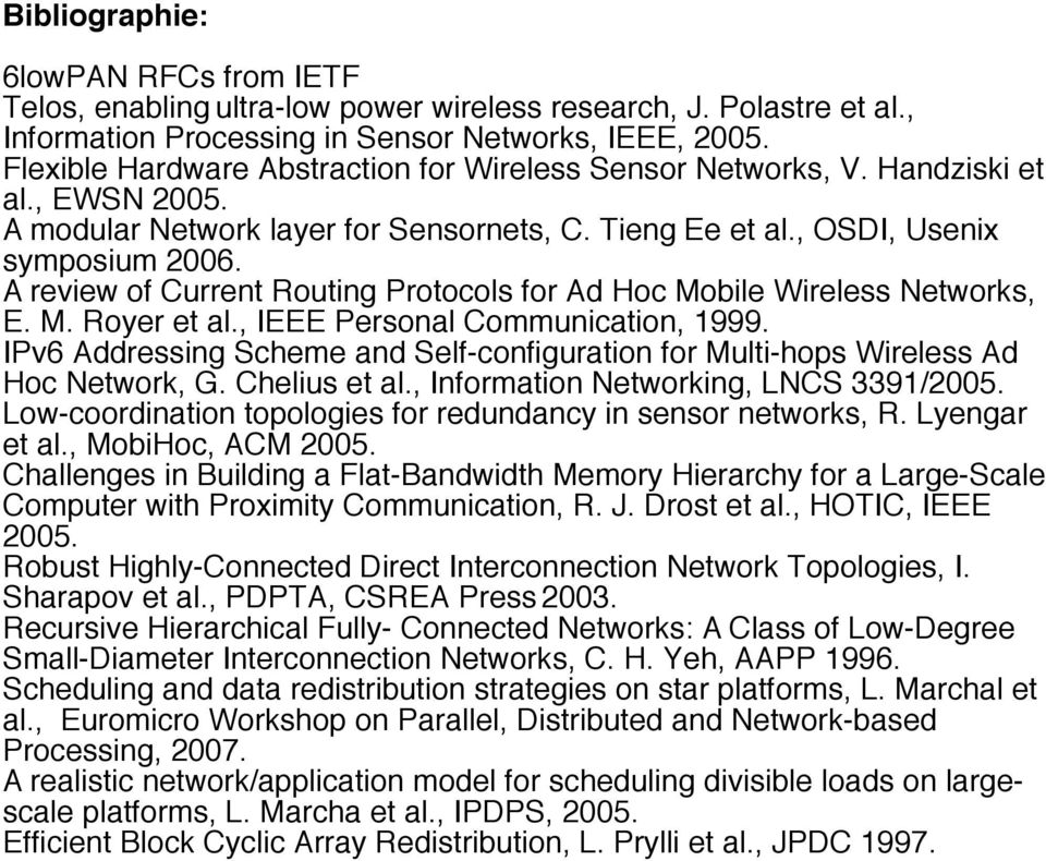 A review of Current Routing Protocols for Ad Hoc Mobile Wireless Networks, E. M. Royer et al., IEEE Personal Communication, 1999.