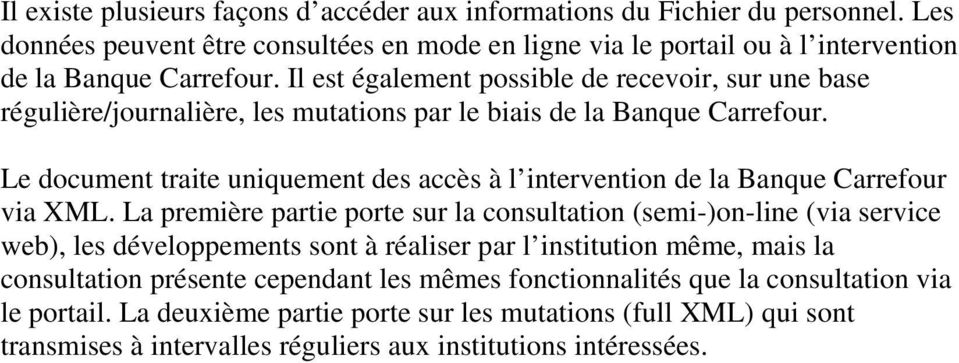 Le document traite uniquement des accès à l intervention de la Banque Carrefour via XML.