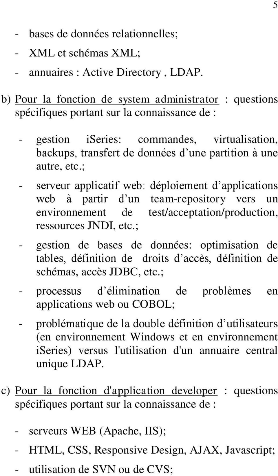 autre, etc.; - serveur applicatif web: déploiement d applications web à partir d un team-repository vers un environnement de test/acceptation/production, ressources JNDI, etc.