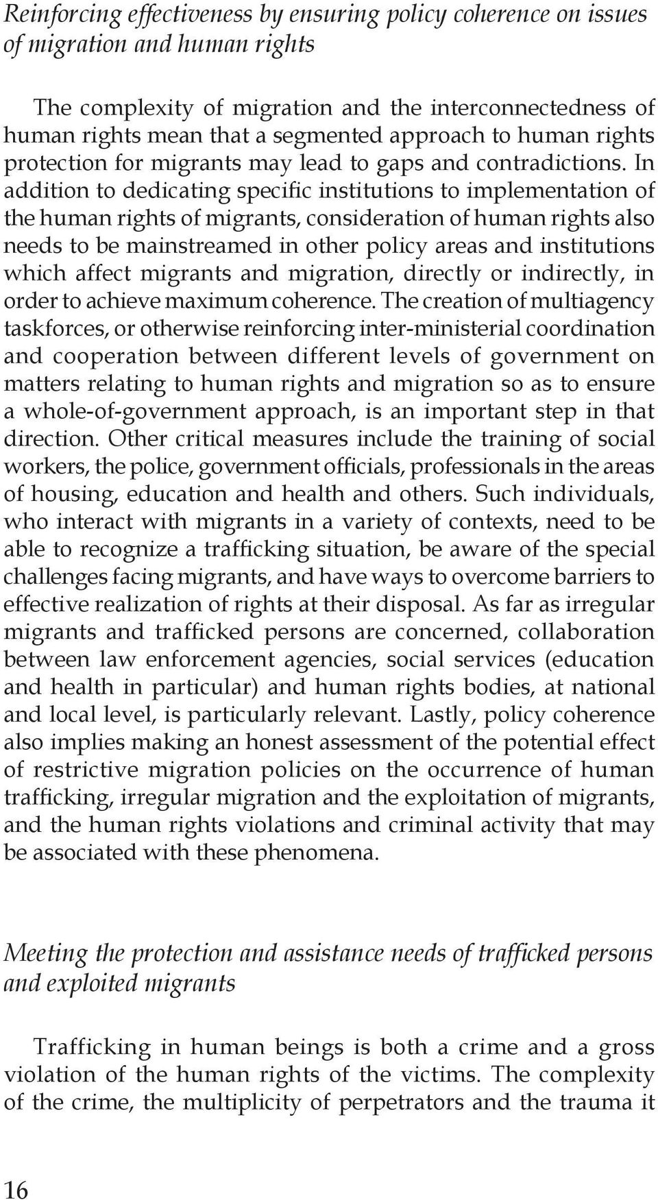 In addition to dedicating specific institutions to implementation of the human rights of migrants, consideration of human rights also needs to be mainstreamed in other policy areas and institutions