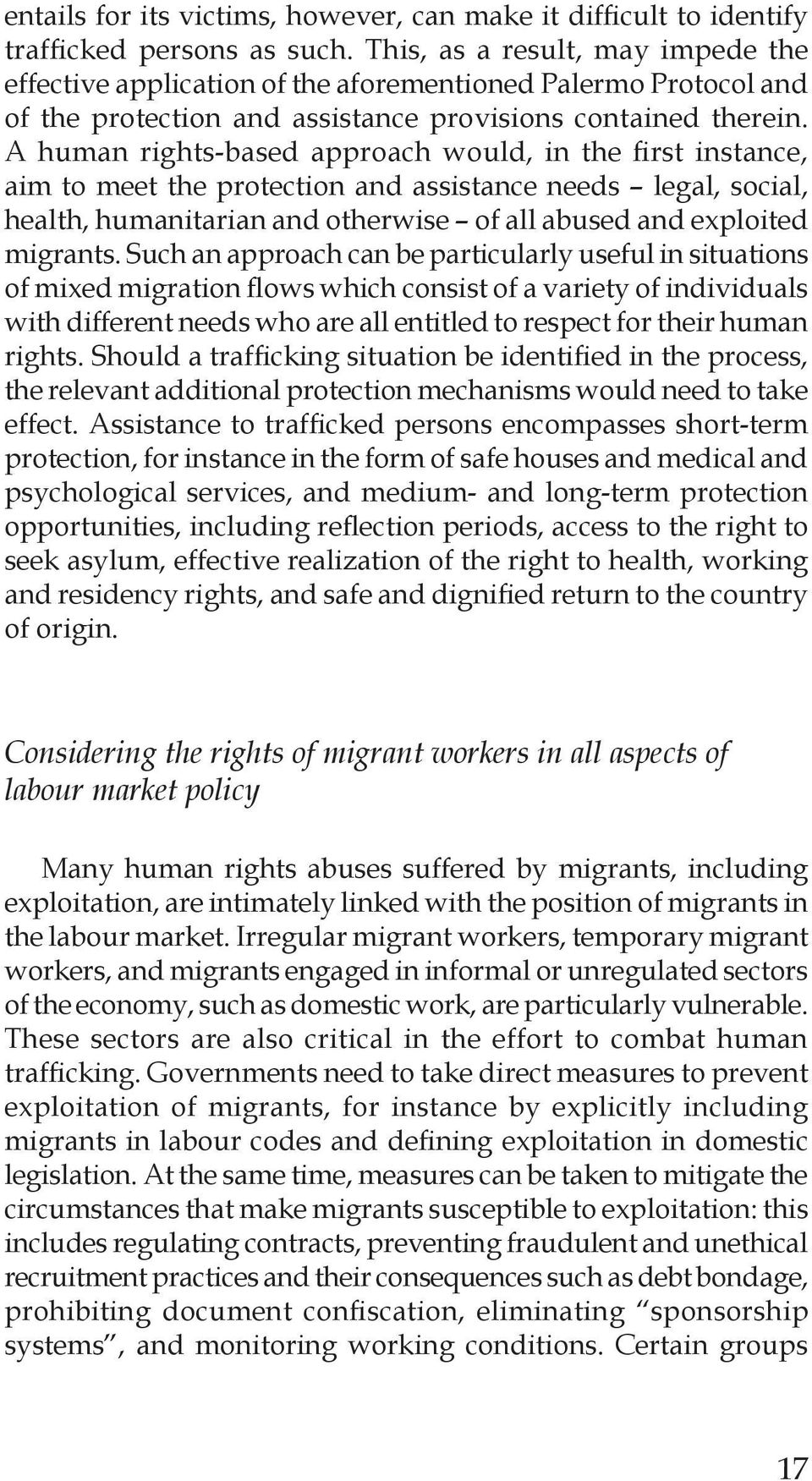 A human rights-based approach would, in the first instance, aim to meet the protection and assistance needs legal, social, health, humanitarian and otherwise of all abused and exploited migrants.