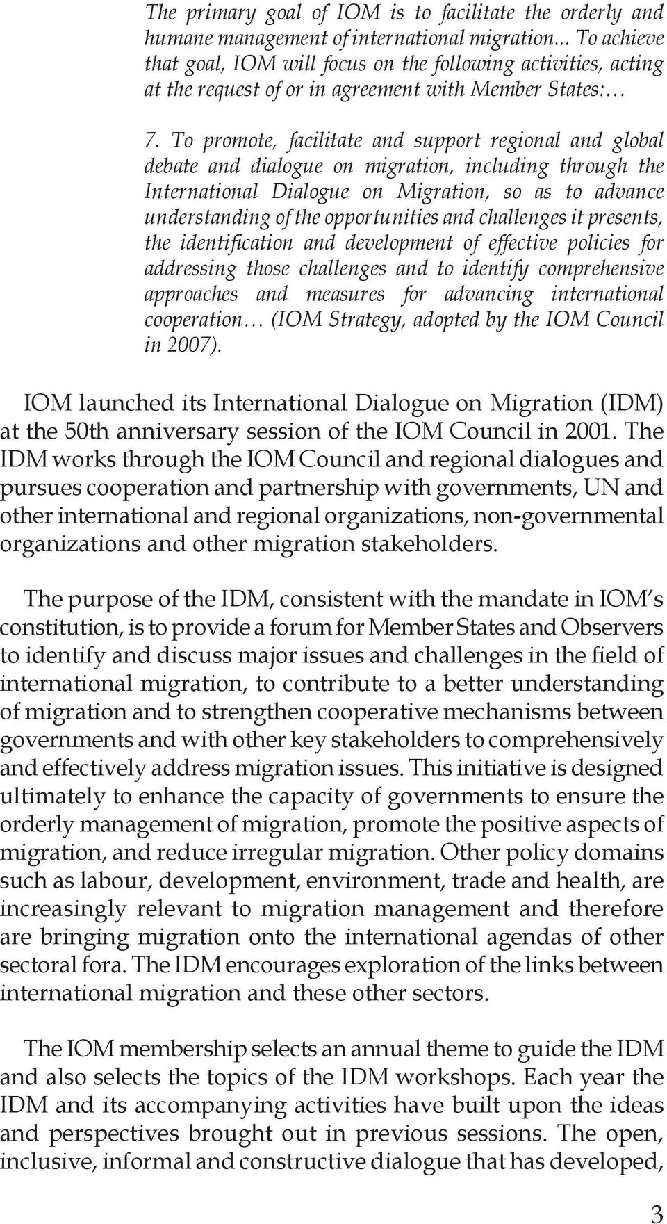 To promote, facilitate and support regional and global debate and dialogue on migration, including through the International Dialogue on Migration, so as to advance understanding of the opportunities