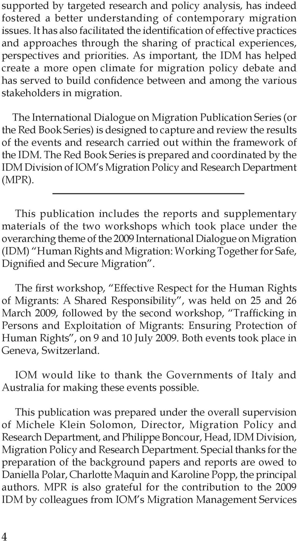 As important, the IDM has helped create a more open climate for migration policy debate and has served to build confidence between and among the various stakeholders in migration.