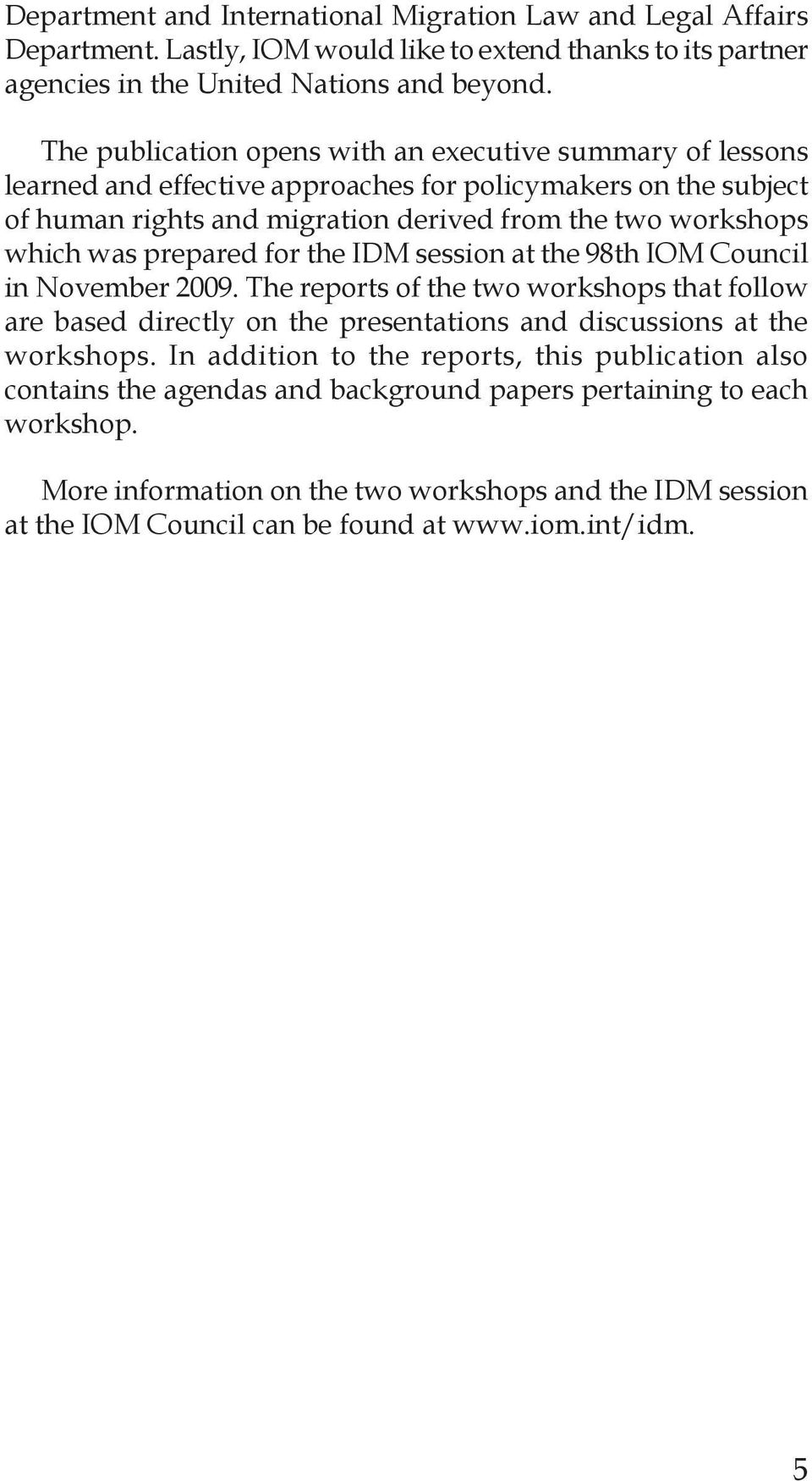 prepared for the IDM session at the 98th IOM Council in November 2009. The reports of the two workshops that follow are based directly on the presentations and discussions at the workshops.