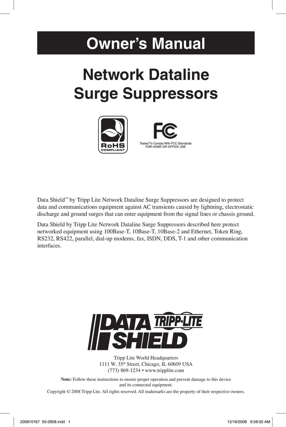 Data Shield by Tripp Lite Network Dataline Surge Suppressors described here protect networked equipment using 100Base-T, 10Base-T, 10Base-2 and Ethernet, Token Ring, RS232, RS422, parallel, dial-up