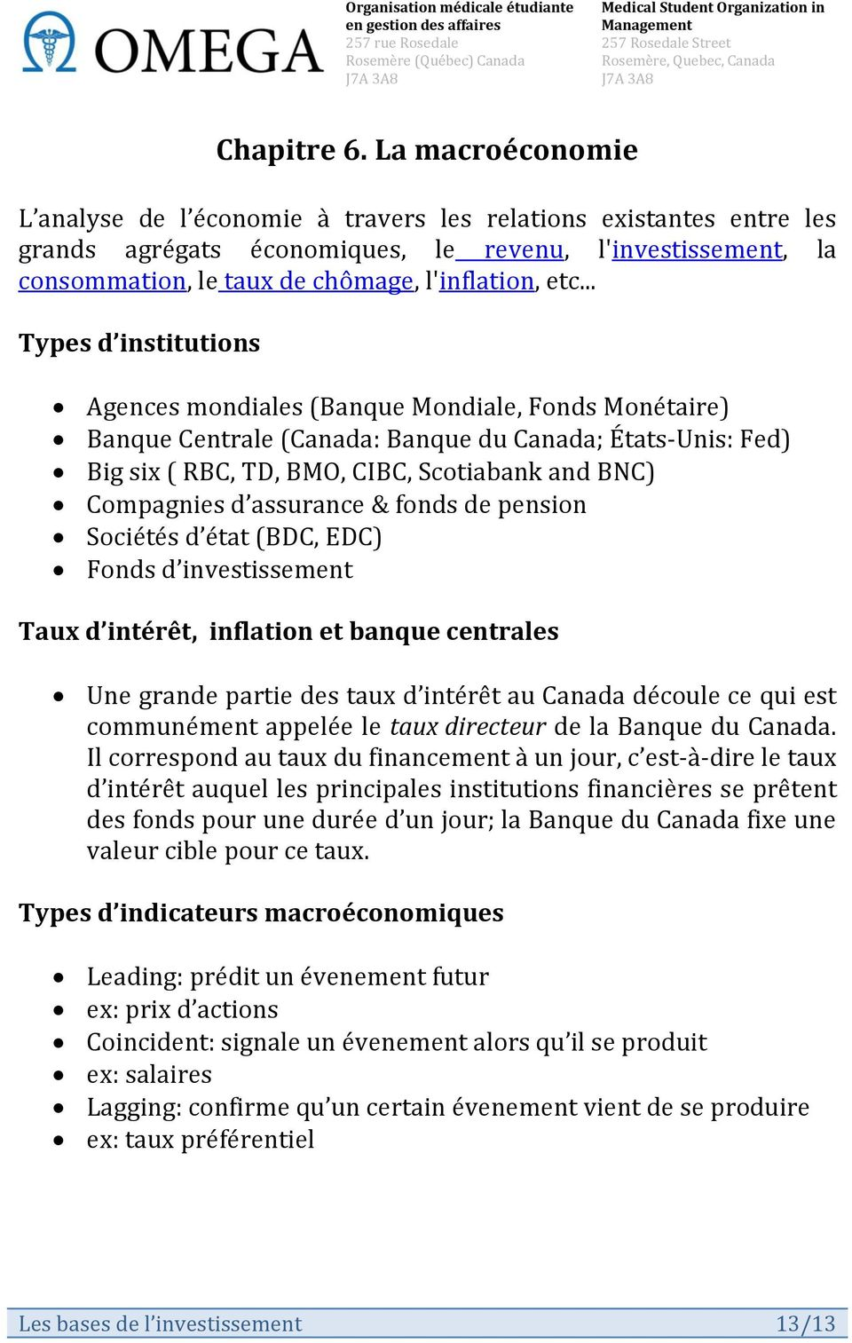 .. Types d institutions Agences mondiales (Banque Mondiale, Fonds Monétaire) Banque Centrale (Canada: Banque du Canada; États-Unis: Fed) Big six ( RBC, TD, BMO, CIBC, Scotiabank and BNC) Compagnies d