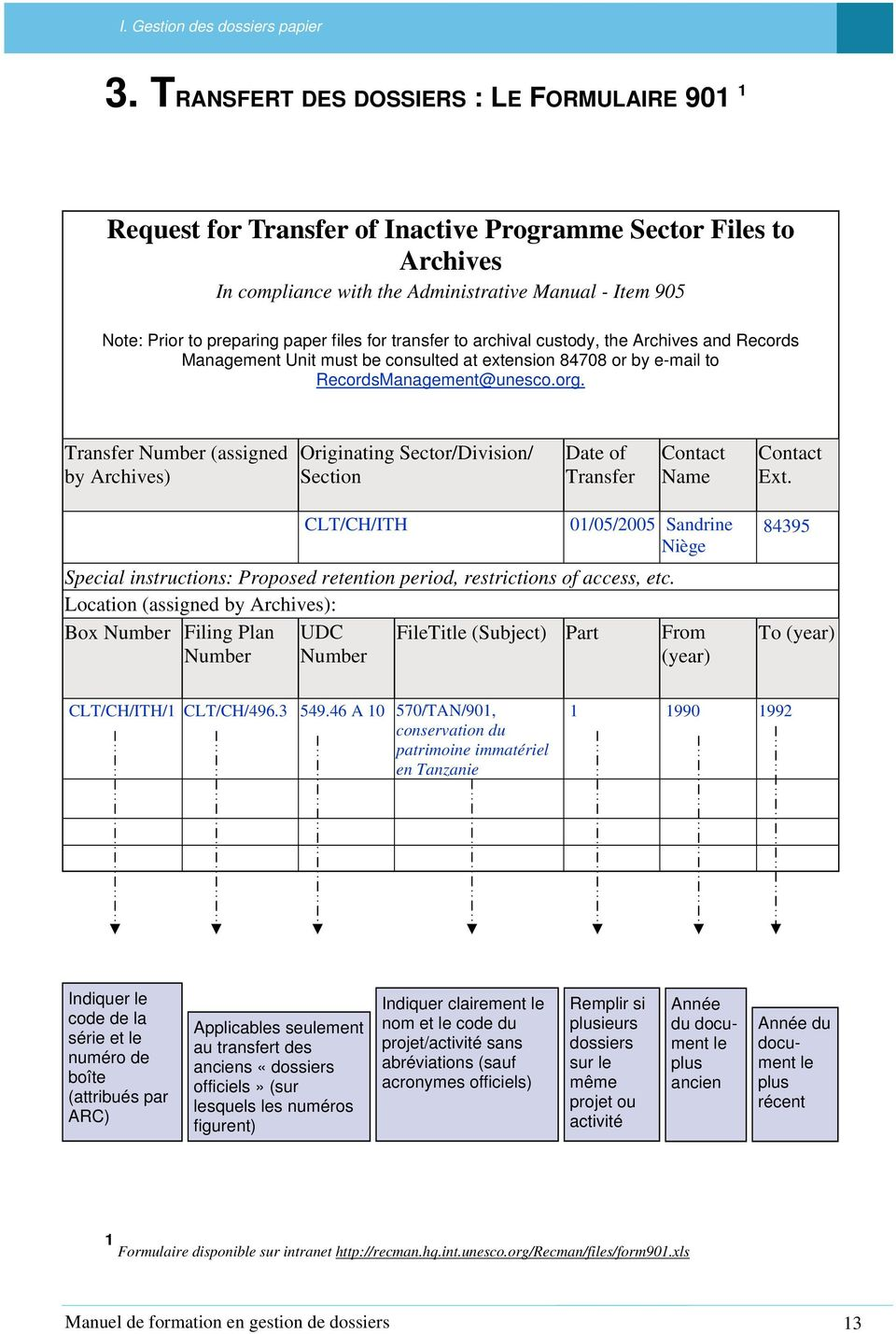 files for transfer to archival custody, the Archives and Records Management Unit must be consulted at extension 84708 or by e-mail to RecordsManagement@unesco.org.