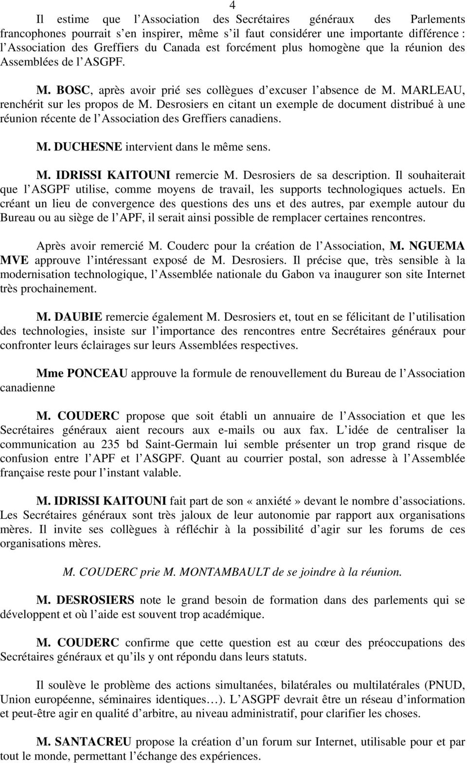 Desrosiers en citant un exemple de document distribué à une réunion récente de l Association des Greffiers canadiens. M. DUCHESNE intervient dans le même sens. M. IDRISSI KAITOUNI remercie M.