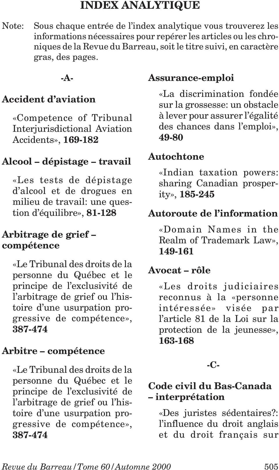 -A- Accident d aviation Alcool dépistage Arbitrage de grief compétence Arbitre compétence Assurance-emploi Autochtone «Indian taxation powers: sharing