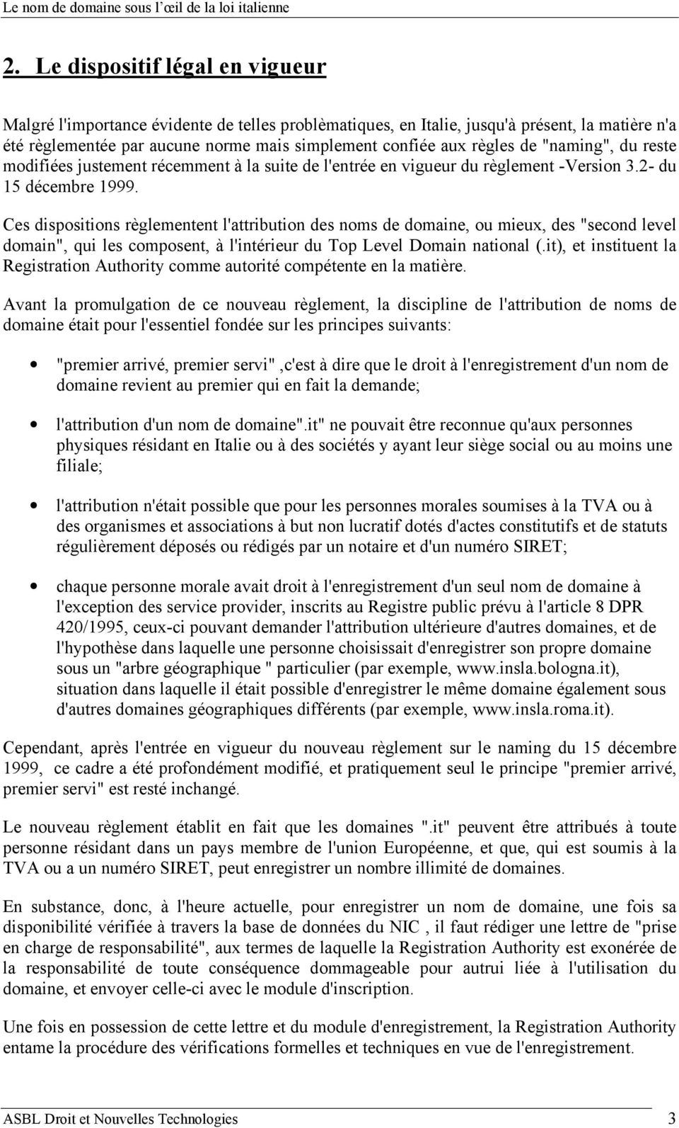 "Ces dispositions règlementent l'attribution des noms de domaine, ou mieux, des ""second level domain"", qui les composent, à l'intérieur du Top Level Domain national (."
