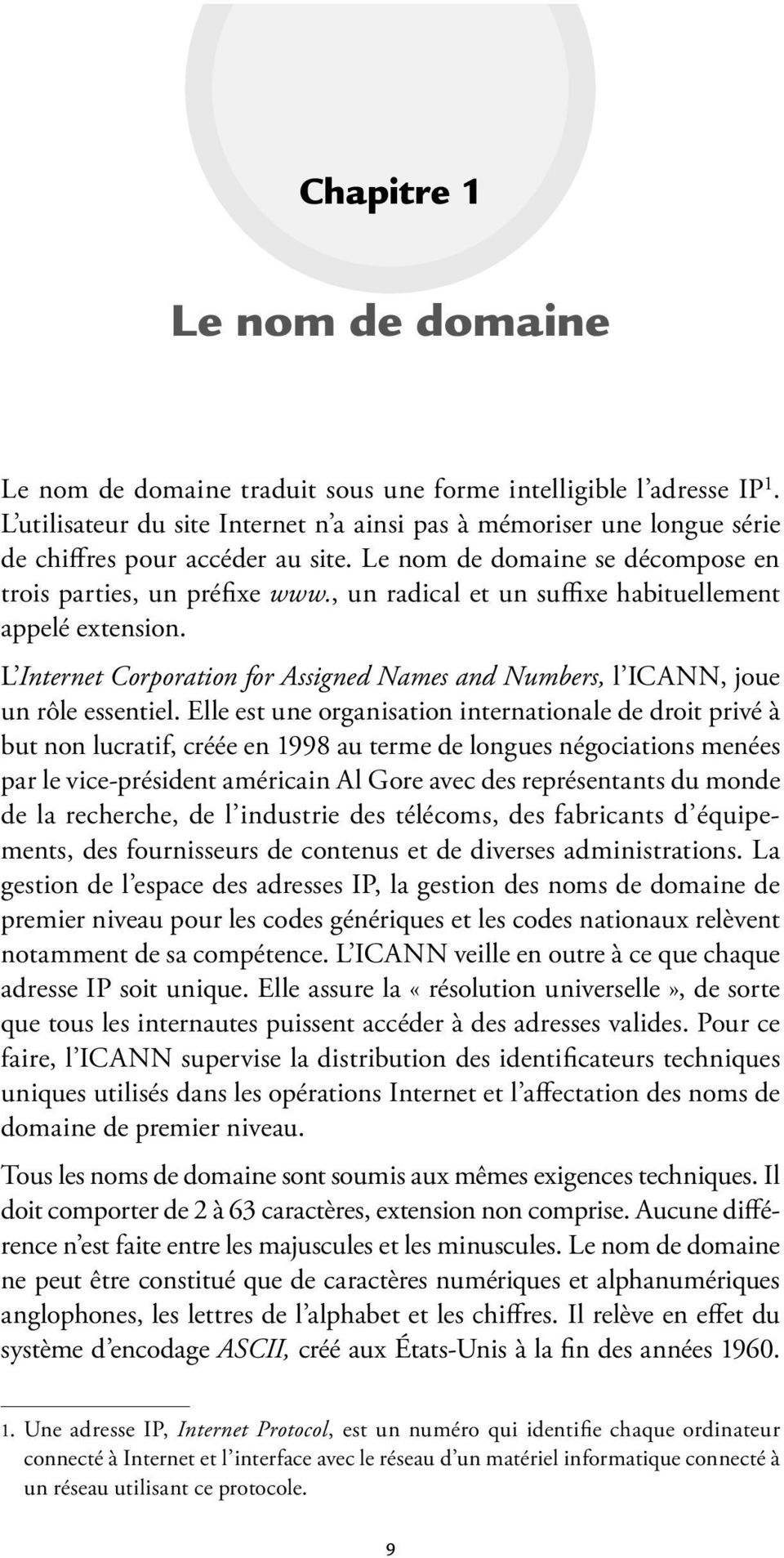 , un radical et un suffi xe habituellement appelé extension. L Internet Corporation for Assigned Names and Numbers, l ICANN, joue un rôle essentiel.