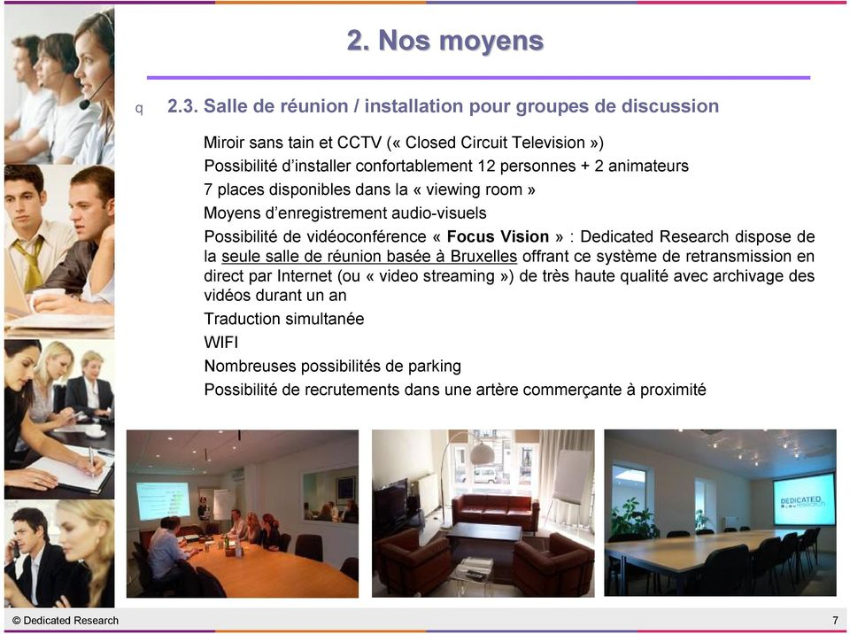 animateurs 7 places disponibles dans la «viewing room» Moyens d enregistrement audio-visuels Possibilité de vidéoconférence «Focus Vision»: Dedicated Research dispose de la