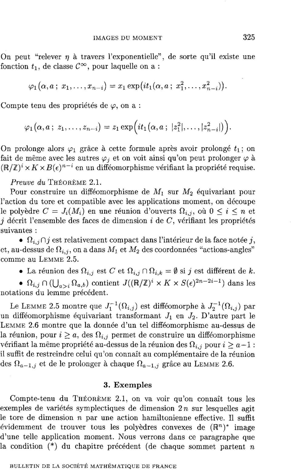On prolonge alors <^i grâce à cette formule après avoir prolongé t^ ; on fait de même avec les autres ^ et on voit ainsi qu'on peut prolonger (p à (H/Z) 1 x K x BÇe)^ en un difféomorphisme vérifiant