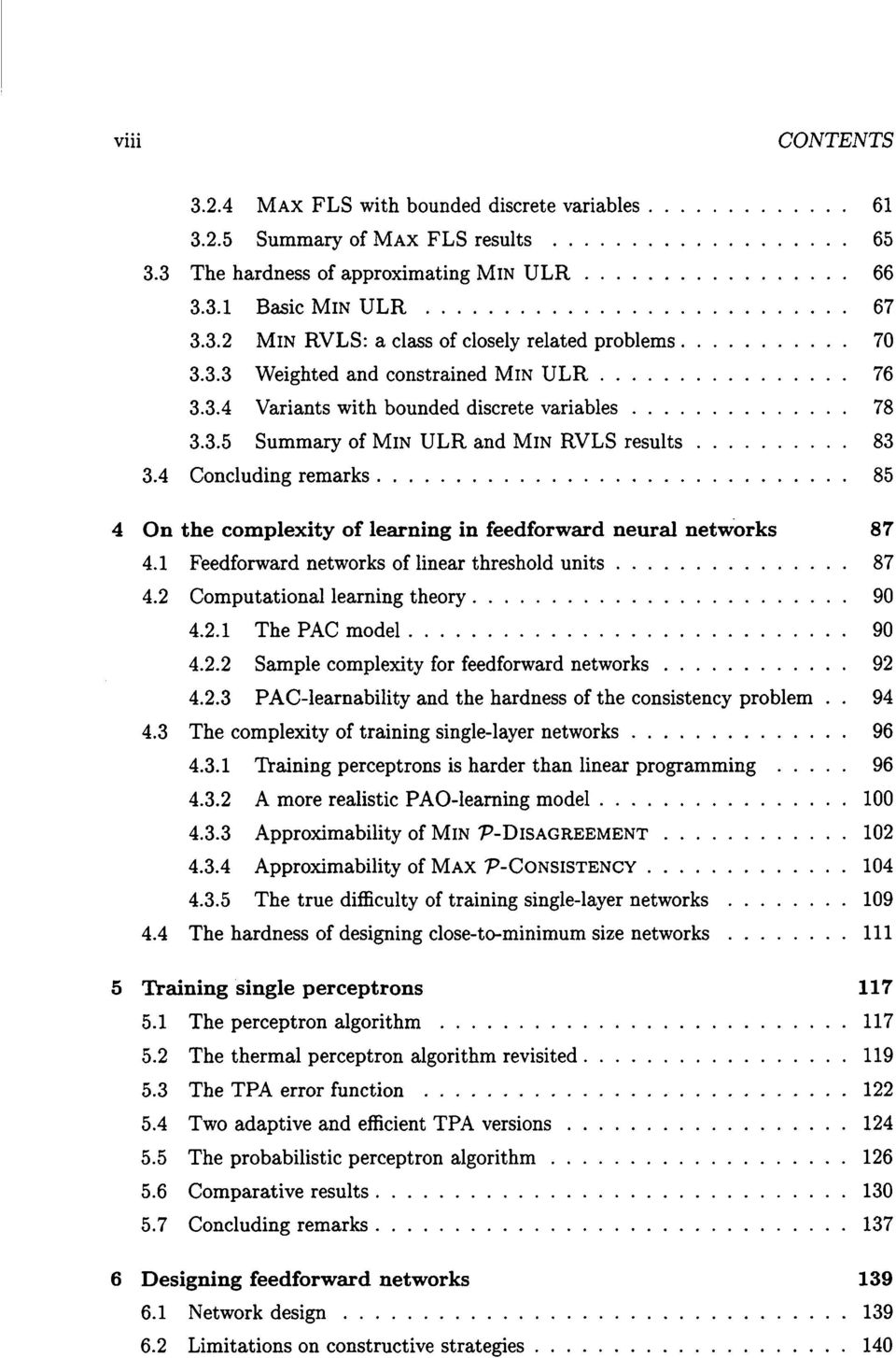 ... 85 4 On the complexity of learning in feedforward neural networks 87 4.1 Feedforward networks of linear threshold units... 87 4.2 Computational learning theory.... 90 4.2.1 The PAC mode1.... 90 4.2.2 Sample complexity for feedforward networks.