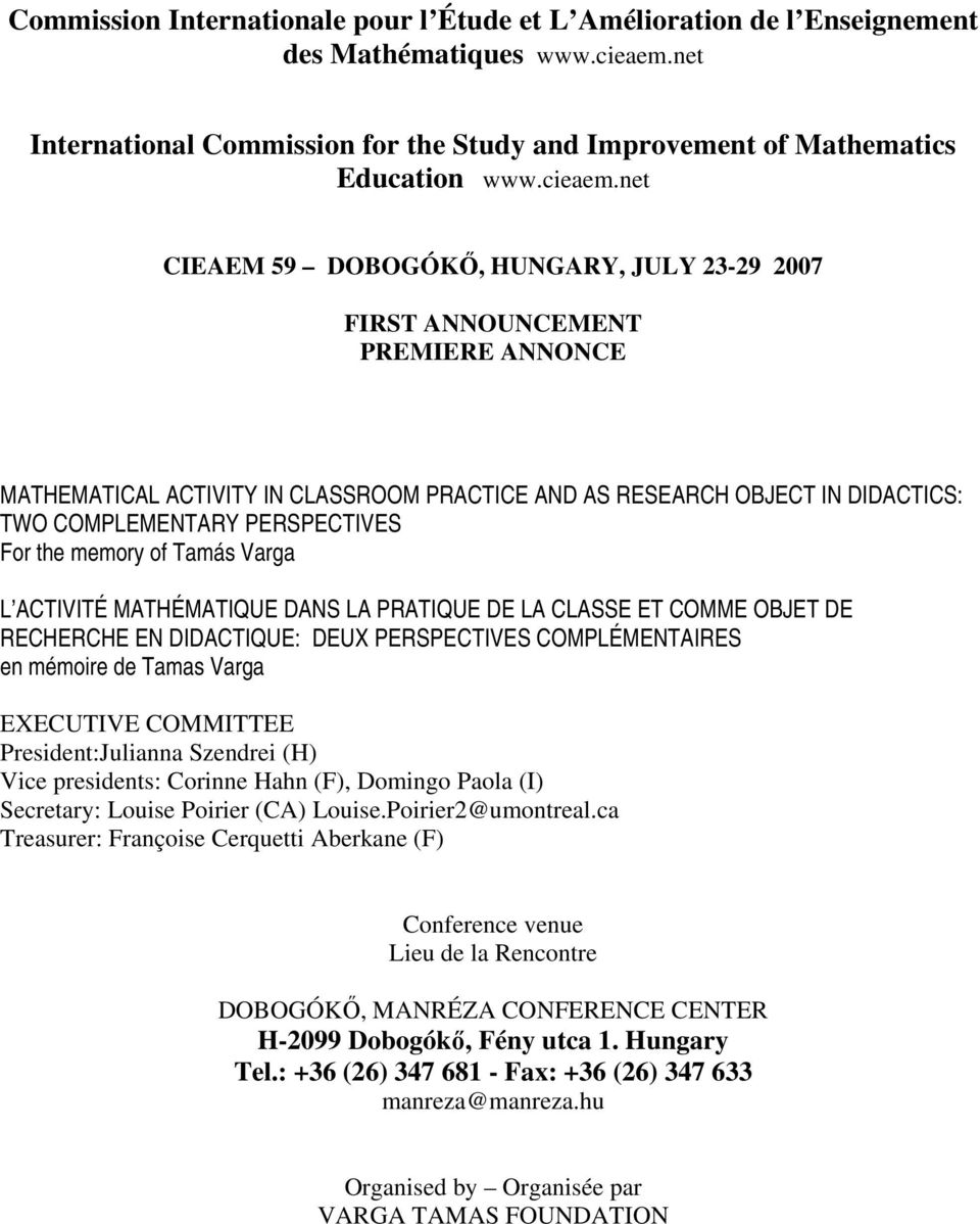 net CIEAEM 59 DOBOGÓKŐ, HUNGARY, JULY 23-29 2007 FIRST ANNOUNCEMENT PREMIERE ANNONCE MATHEMATICAL ACTIVITY IN CLASSROOM PRACTICE AND AS RESEARCH OBJECT IN DIDACTICS: TWO COMPLEMENTARY PERSPECTIVES