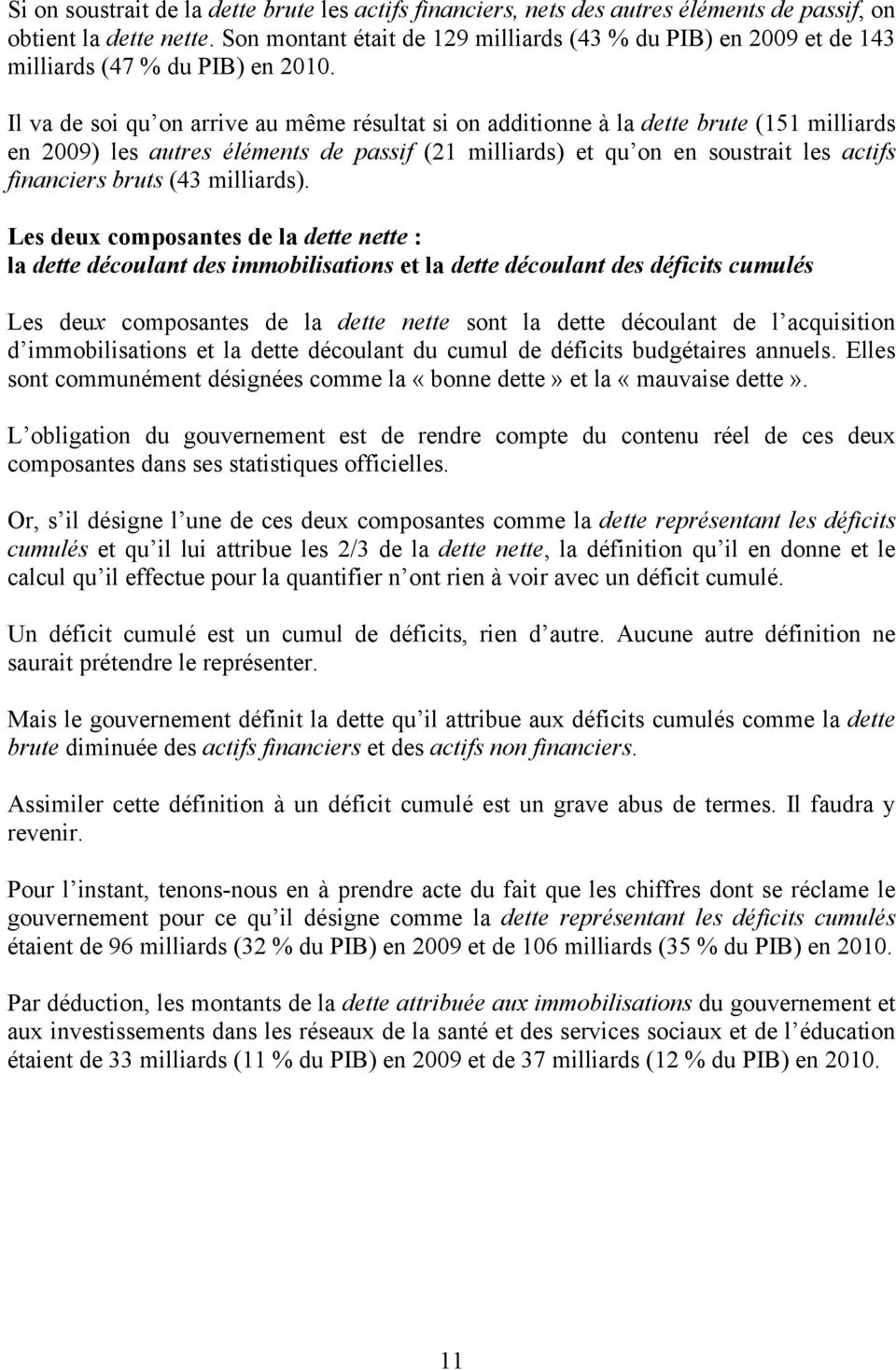 Il va de soi qu on arrive au même résultat si on additionne à la dette brute (151 milliards en 2009) les autres éléments de passif (21 milliards) et qu on en soustrait les actifs financiers bruts (43