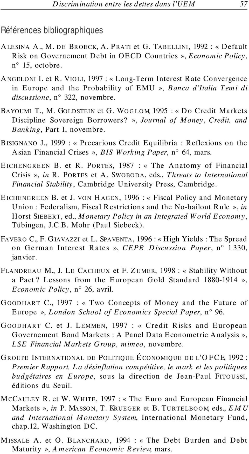 VIOLI, 1997 : «Long-Term Interest Rate Convergence in Europe and the Probability of EMU», Banca d Italia Temi di discussione, n 322, novembre. BAYOUMI T., M. GOLDSTEIN et G.