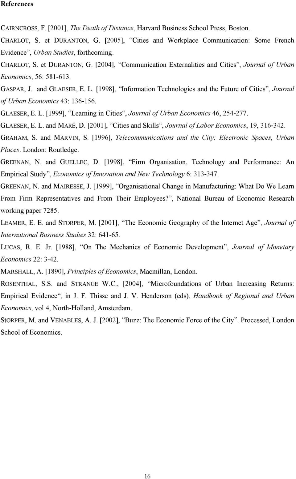 [2004], Communication Externalities and Cities, Journal of Urban Economics, 56: 581-613. GASPAR, J. and GLAESER, E. L.