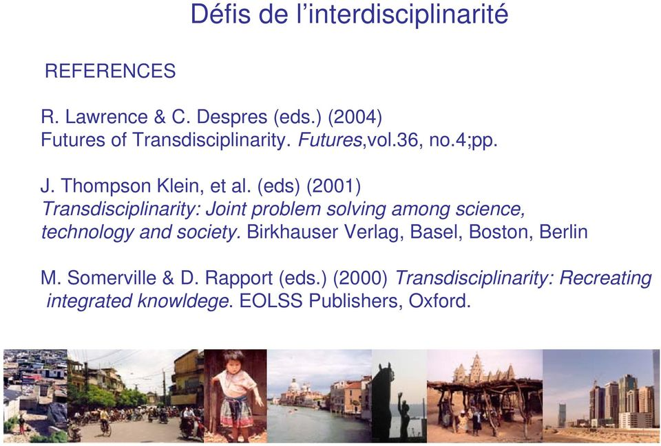(eds) (2001) Transdisciplinarity: Joint problem solving among science, technology and society.