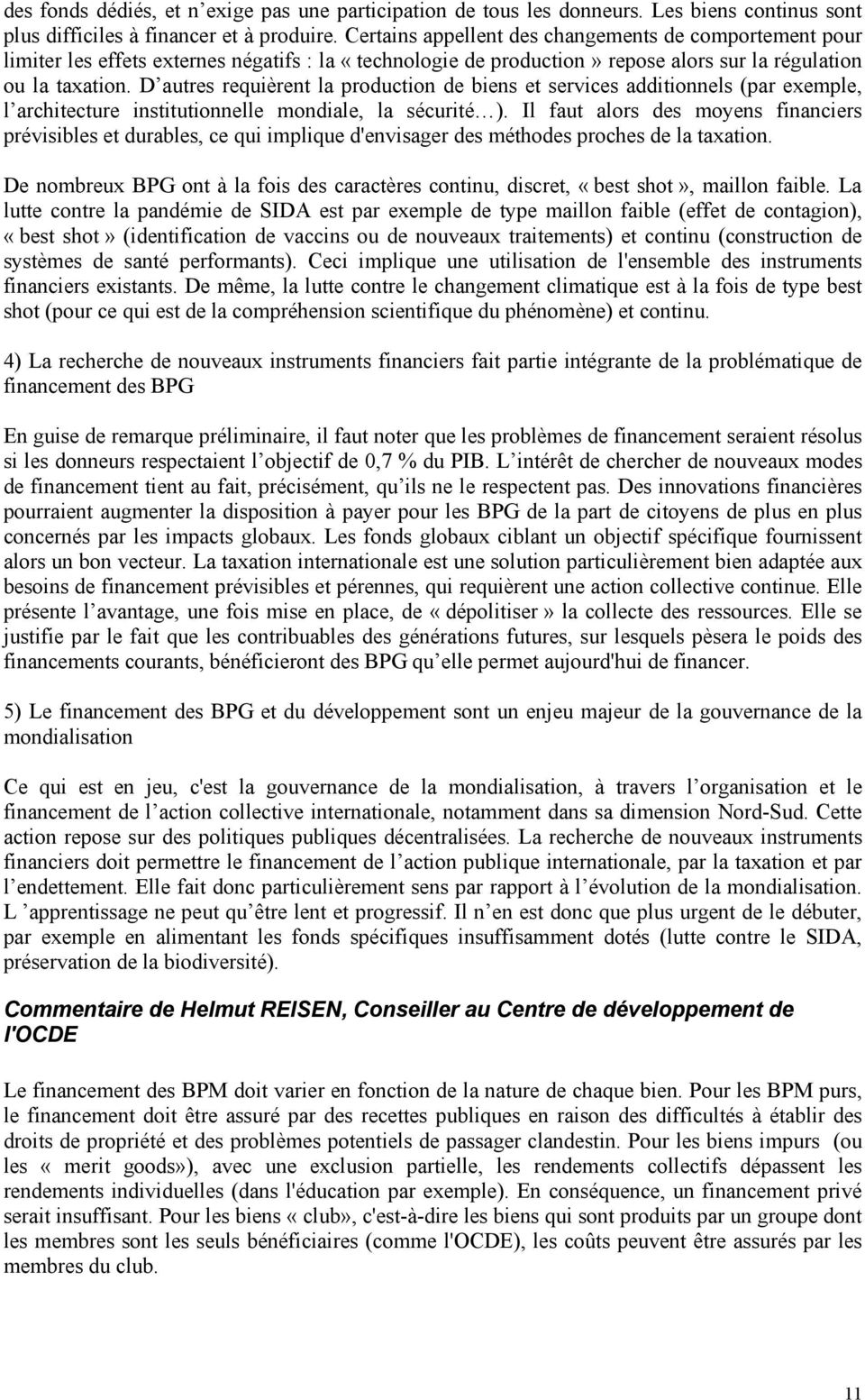 D autres requièrent la production de biens et services additionnels (par exemple, l architecture institutionnelle mondiale, la sécurité ).