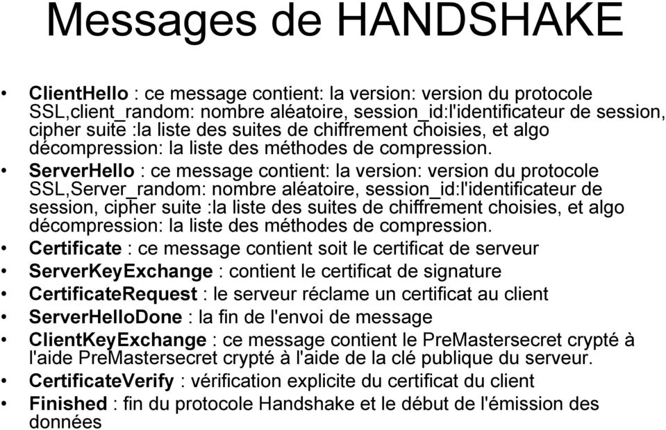 ServerHello : ce message contient: la version: version du protocole SSL,Server_random: nombre aléatoire, session_id:l'identificateur de session, cipher suite :la liste des  Certificate : ce message