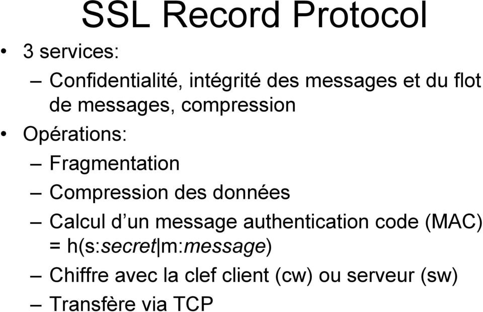 des données Calcul d un message authentication code (MAC) = h(s:secret