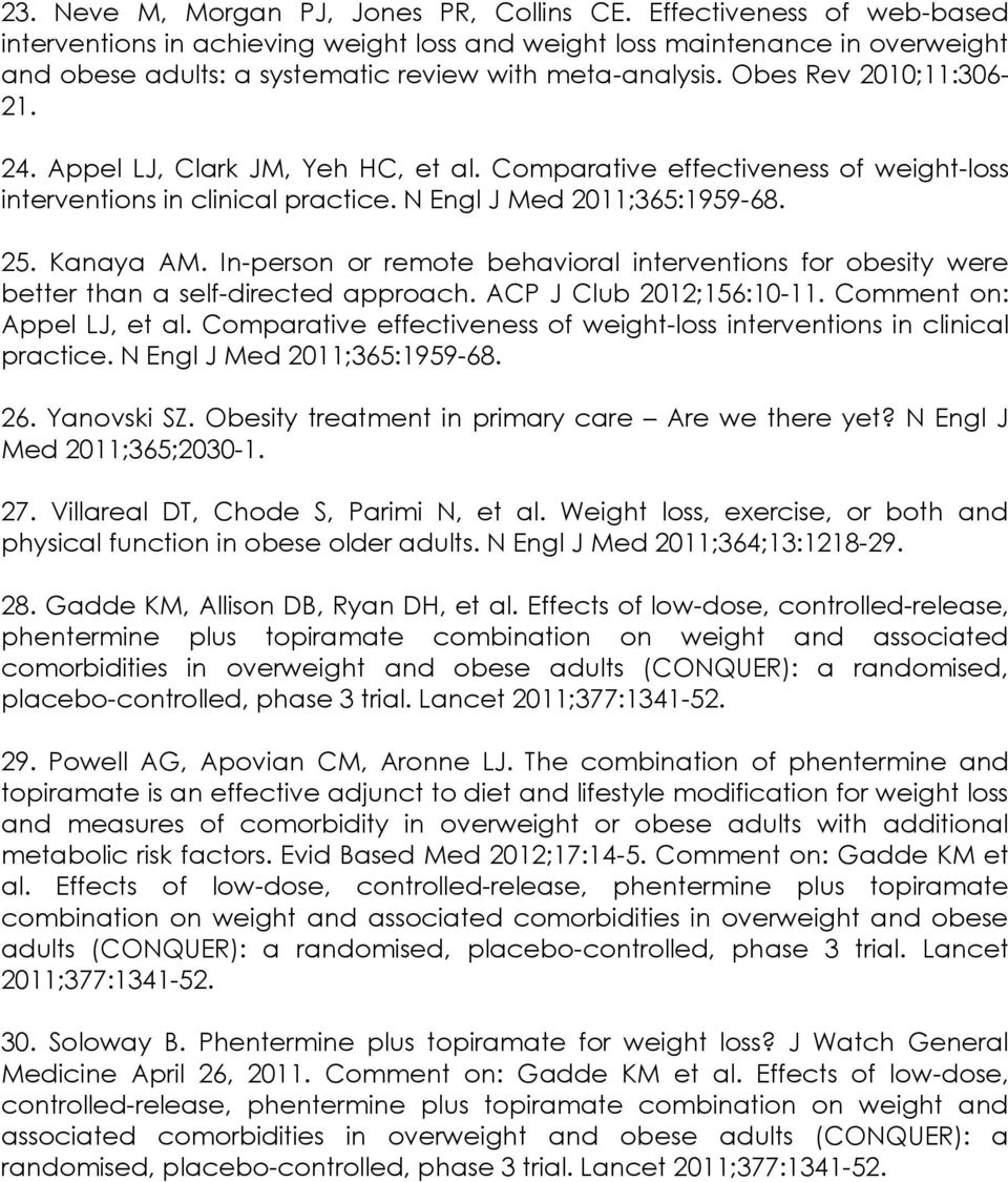 Appel LJ, Clark JM, Yeh HC, et al. Comparative effectiveness of weight-loss interventions in clinical practice. N Engl J Med 2011;365:1959-68. 25. Kanaya AM.