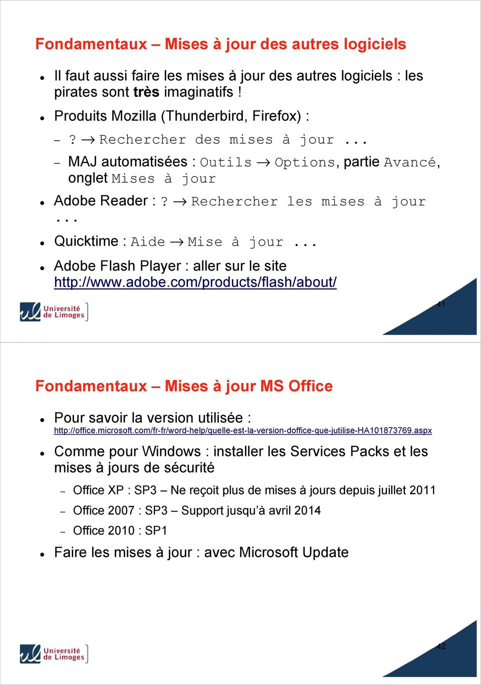 .. Adobe Flash Player : aller sur le site http://www.adobe.com/products/flash/about/ 41 Fondamentaux Mises à jour MS Office Pour savoir la version utilisée : http://office.microsoft.