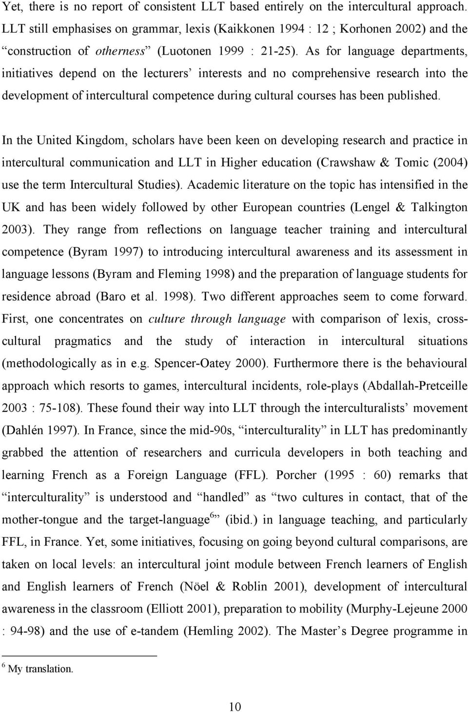 As for language departments, initiatives depend on the lecturers interests and no comprehensive research into the development of intercultural competence during cultural courses has been published.