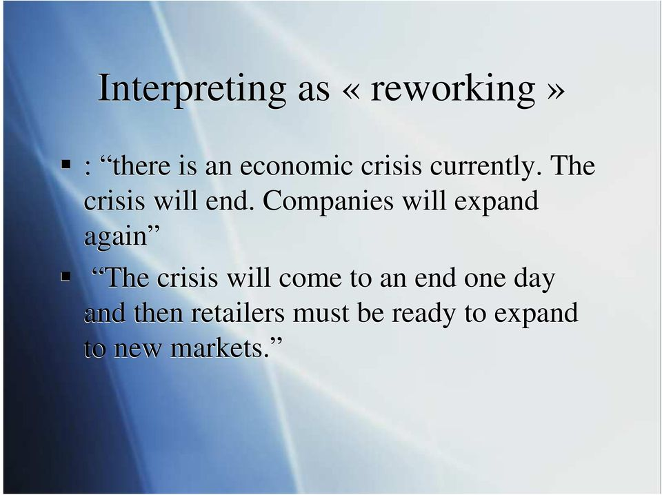 Companies will expand again The crisis will come to