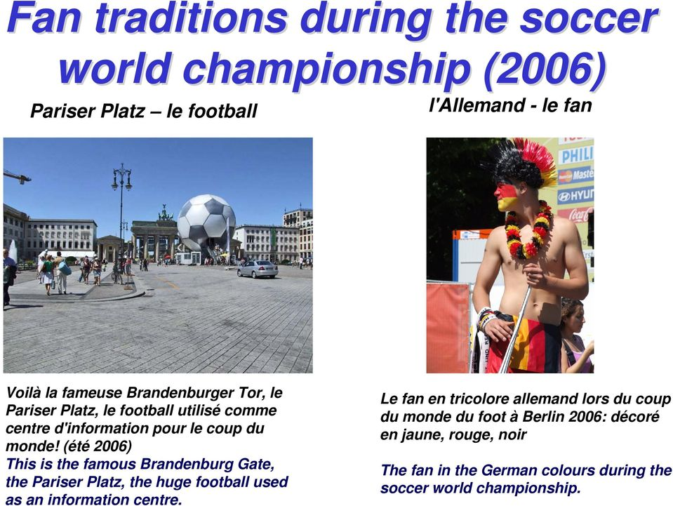 (été 2006) This is the famous Brandenburg Gate, the Pariser Platz, the huge football used as an information centre.