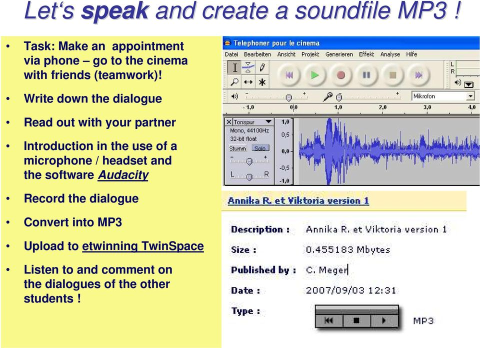 Write down the dialogue Read out with your partner Introduction in the use of a microphone /