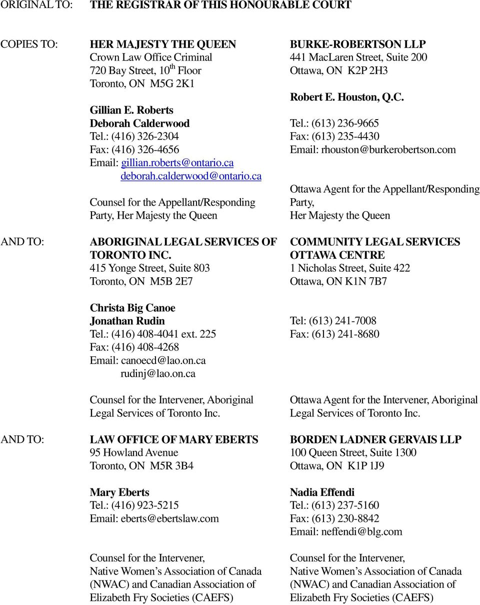 ca Counsel for the Appellant/Responding Party, Her Majesty the Queen ABORIGINAL LEGAL SERVICES OF TORONTO INC. 415 Yonge Street, Suite 803 Toronto, ON M5B 2E7 Christa Big Canoe Jonathan Rudin Tel.