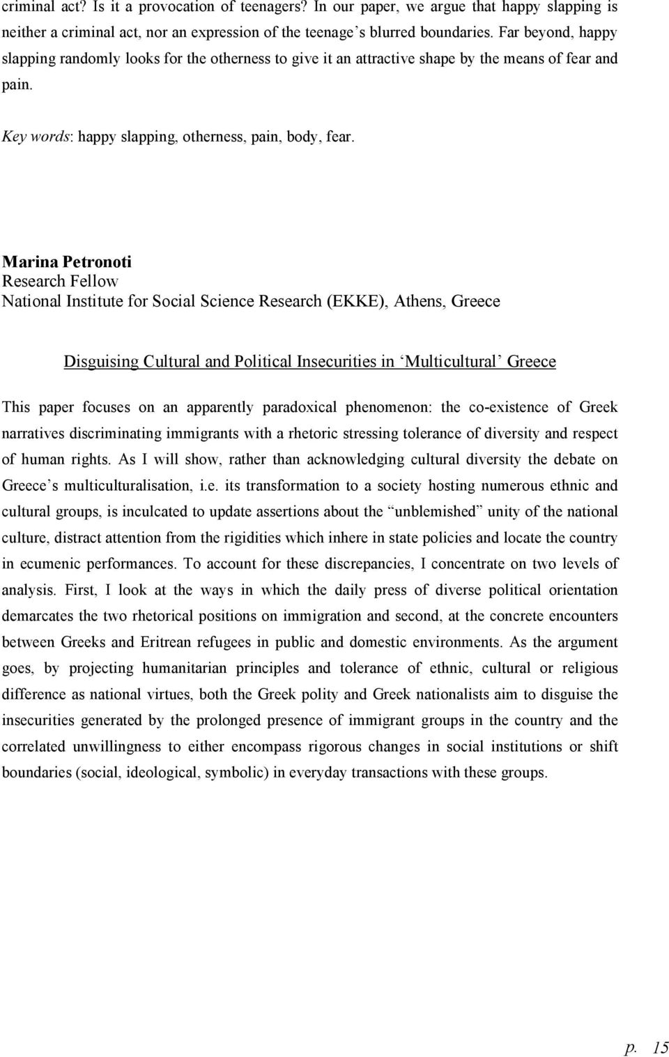 Marina Petronoti Research Fellow National Institute for Social Science Research (EKKE), Athens, Greece Disguising Cultural and Political Insecurities in Multicultural Greece This paper focuses on an