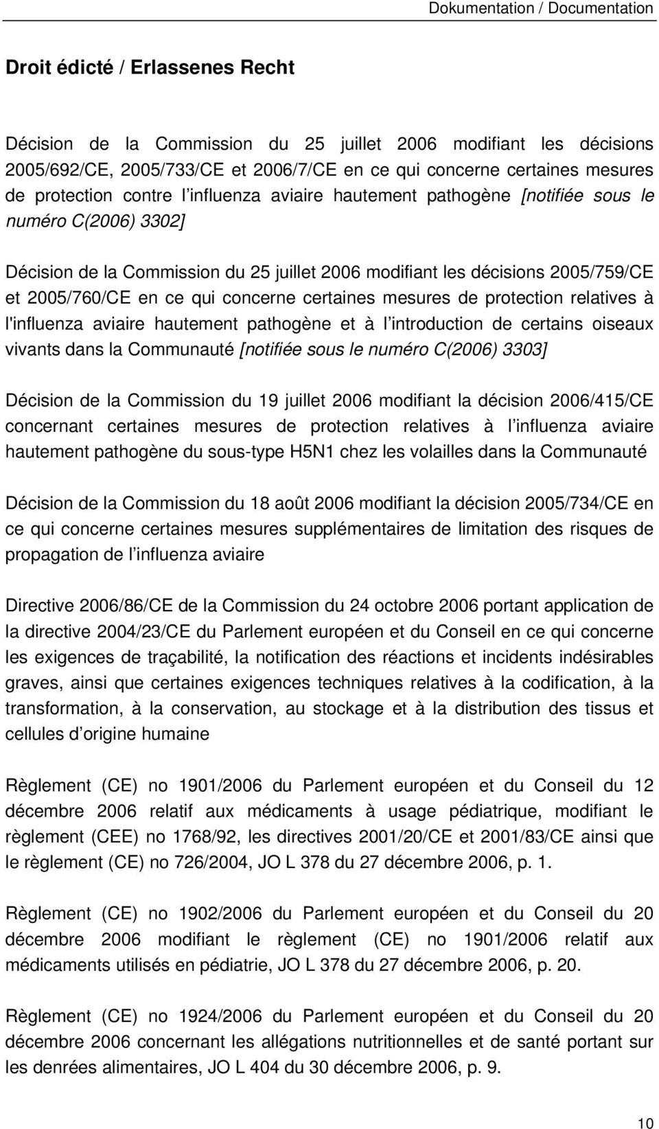 certaines mesures de protection relatives à l'influenza aviaire hautement pathogène et à l introduction de certains oiseaux vivants dans la Communauté [notifiée sous le numéro C(2006) 3303] Décision