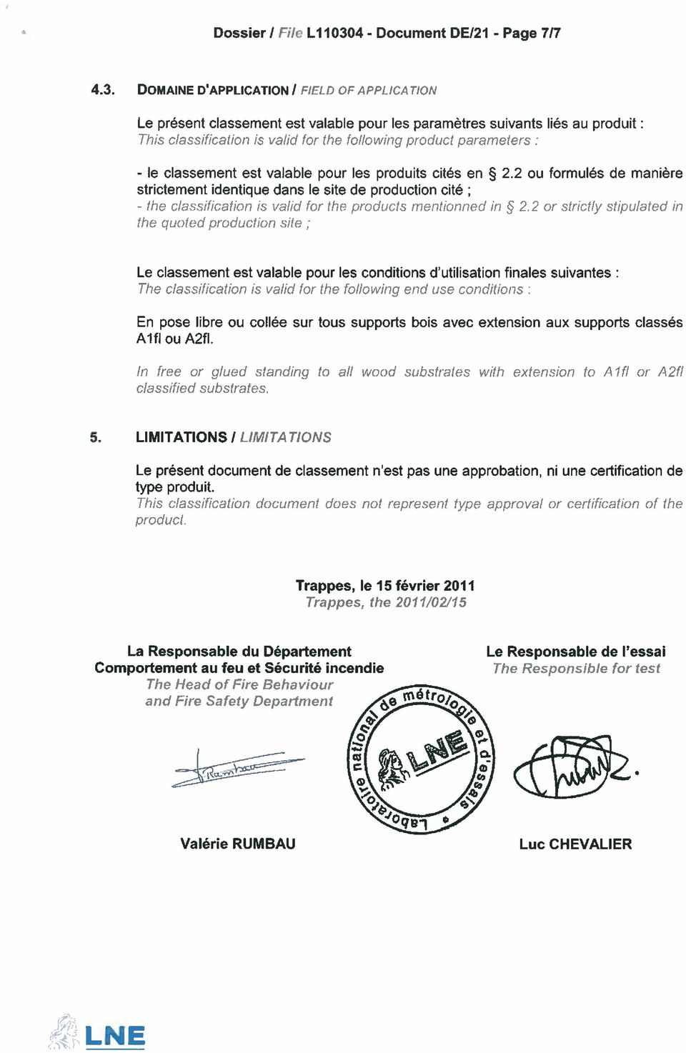 DOMAINE DAPPLICATION I FIELD 0F APPLICATION Le présent classement est valable pour les paramètres suivants liés au produit: This classification is valid for the folio wing produci parameters: - le