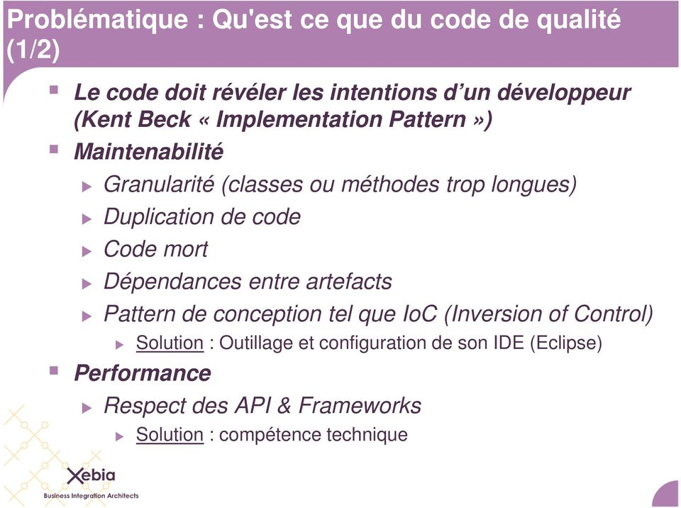 Code mort Dépendances entre artefacts Pattern de conception tel que IoC (Inversion of Control) Solution :