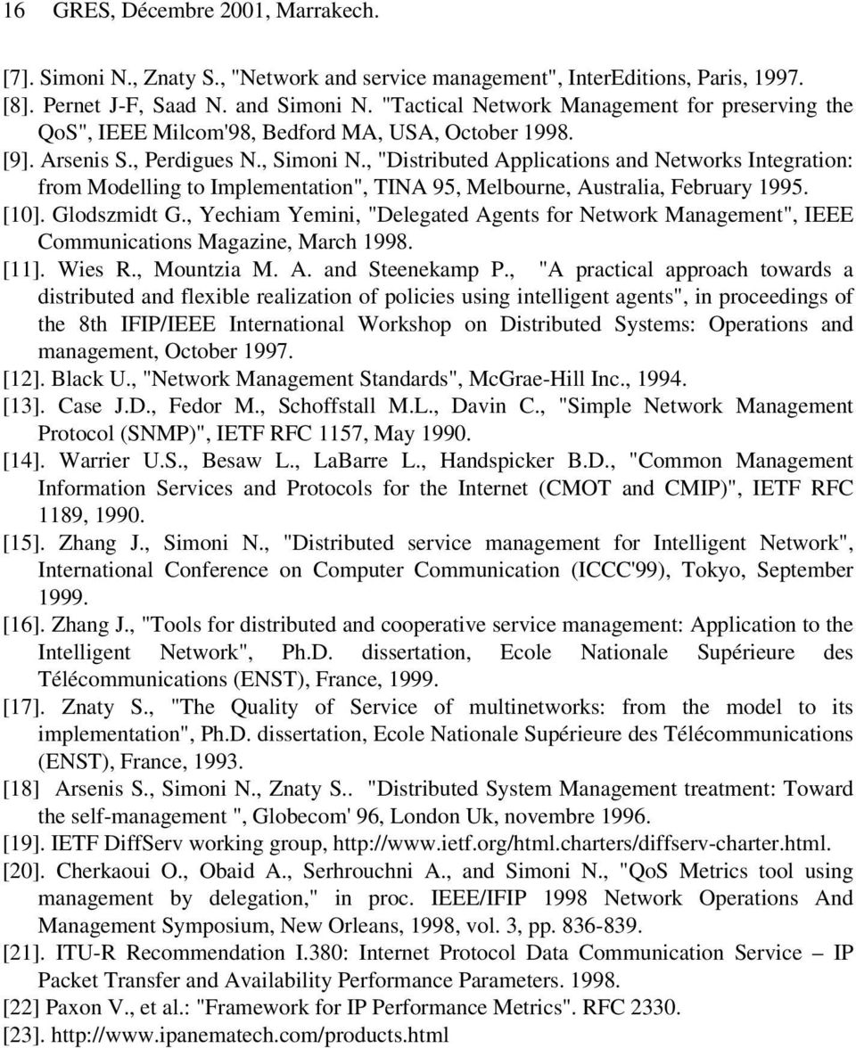", ""Distributed Applications and Networks Integration: from Modelling to Implementation"", TA 95, Melbourne, Australia, February 1995. [10]. Glodszmidt G."