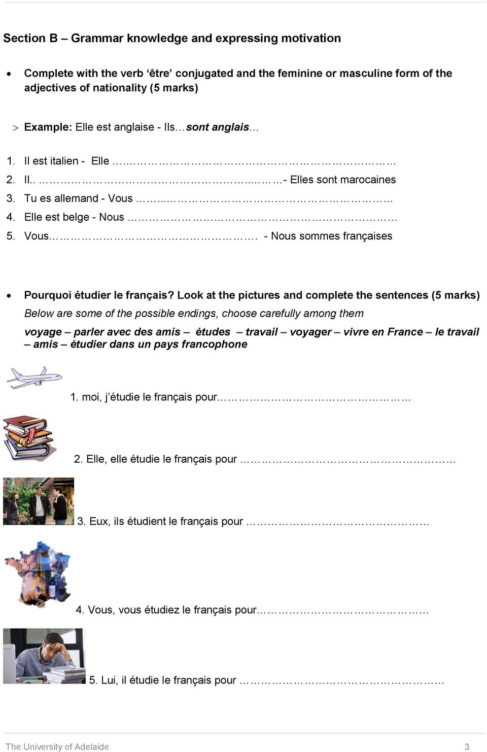Look at the pictures and complete the sentences (5 marks) Below are some of the possible endings, choose carefully among them voyage parler avec des amis études travail voyager vivre en France le