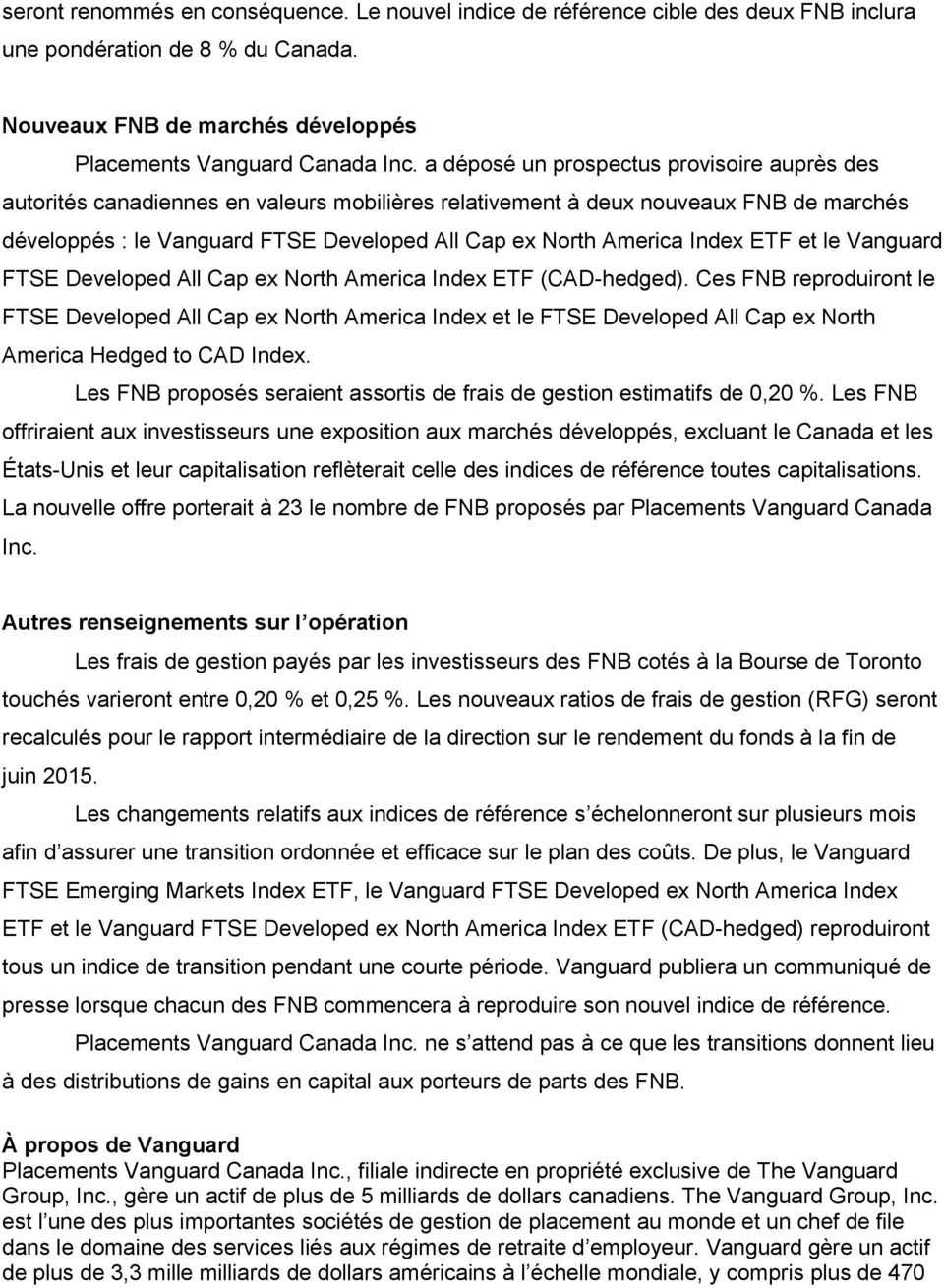 Vanguard All Cap ex North America ETF (CAD-hedged). Ces FNB reproduiront le All Cap ex North America et le All Cap ex North America Hedged to CAD.
