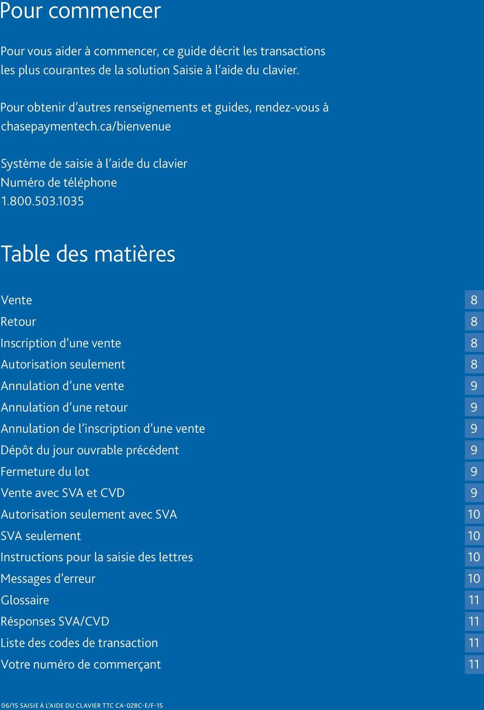 1035 Table des matières Vente 8 Retor 8 Inscription d ne vente 8 Atorisation selement 8 Annlation d ne vente 9 Annlation d ne retor 9 Annlation de l inscription d ne vente 9 Dépôt d jor ovrable