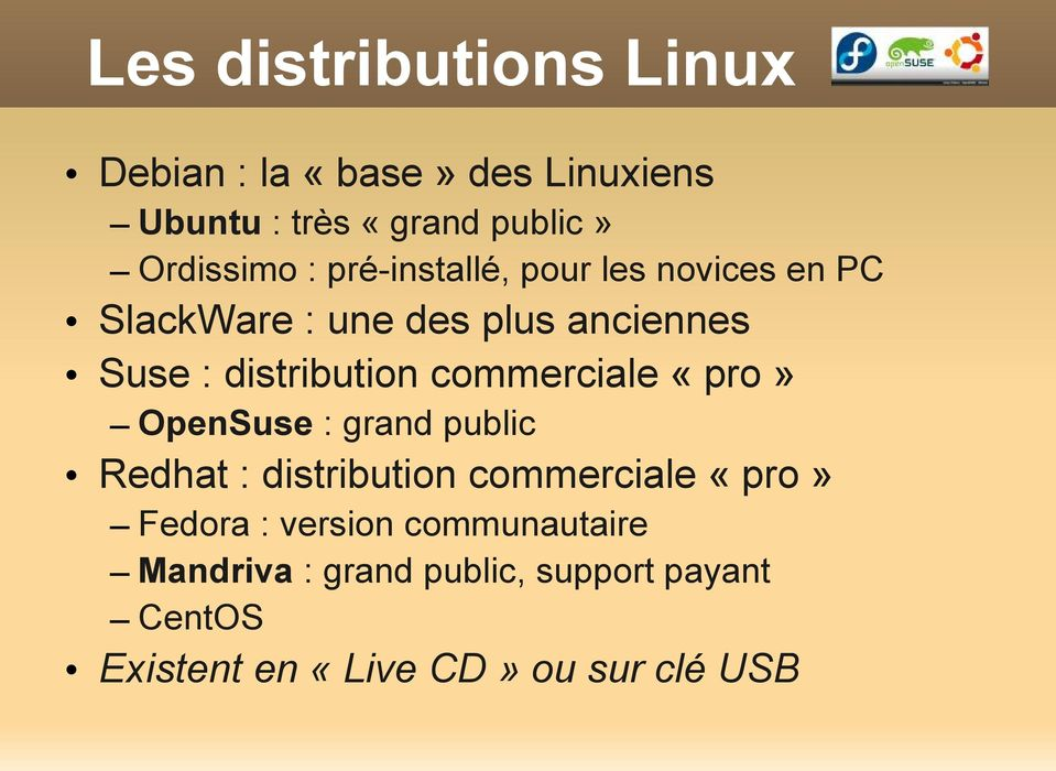 commerciale «pro» OpenSuse : grand public Redhat : distribution commerciale «pro» Fedora :