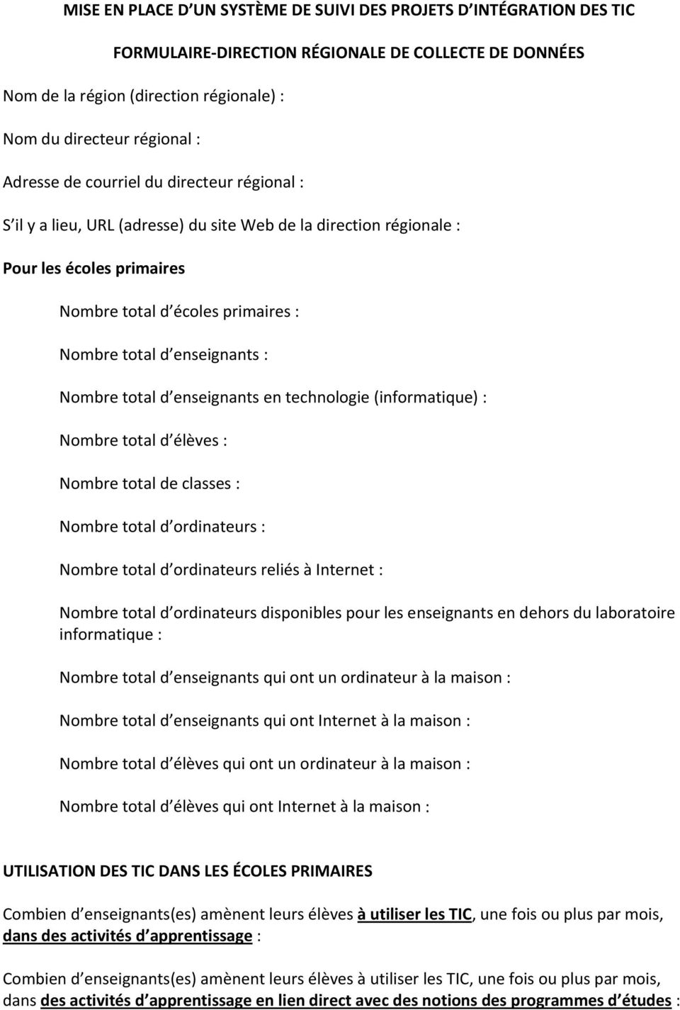 : Nombre total d enseignants en technologie (informatique) : Nombre total d élèves : Nombre total de classes : Nombre total d ordinateurs : Nombre total d ordinateurs reliés à Internet : Nombre total